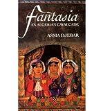 [ FANTASIA: AN ALGERIAN CAVALCADE [ FANTASIA: AN ALGERIAN CAVALCADE ] BY DJEBAR, ASSIA ( AUTHOR )MAR-15-1993 PAPERBACK ] Fantasia: An Algerian Cavalcade [ FANTASIA: AN ALGERIAN CAVALCADE ] By Djebar, Assia ( Author )Mar-15-1993 Paperback By Djebar, A