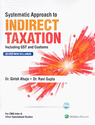Systematic Approach To Indirect Taxation - Including GST & Customs (CMA INTER)