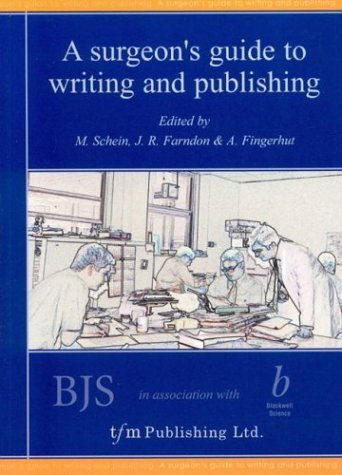 A Surgeon's Guide to Writing and Publishing by Moshe Schein (Editor), John R. Farndon (Editor), Abe Fingerhut (Editor) (11-Sep-2001) Paperback