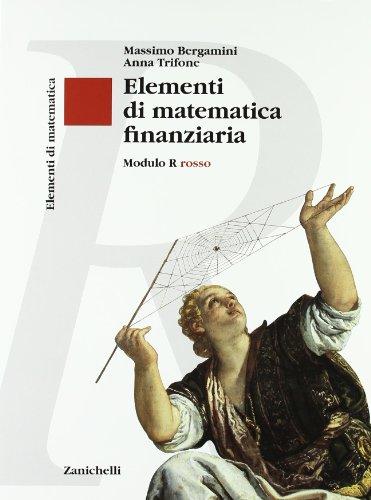 Elementi di matematica. Modulo R rosso. Elementi di matematica finanziaria. Per le Scuole superiori