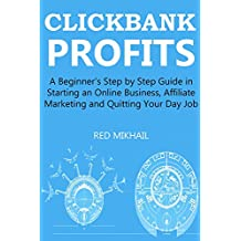CLICKBANK PROFITS (2016) - Extended: A Beginner's Step by Step Guide in Starting an Online Business, Affiliate Marketing and Quitting Your Day Job (English Edition)