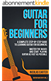 Guitar: For Beginners - A Complete Step-by-Step Guide to Learning Guitar for Beginners, Master the Basics and Start Playing Guitar as Fast as Possible (Guitar Mastery Book 1) (English Edition)