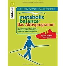 Metabolic Balance Das Aktivprogramm: Ideal kombiniert! Individuell abnehmen mit dem leichten und effektiven Bewegungskonzept