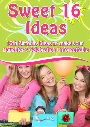 Sweet 16 Ideas (English Edition) (Sweet Für 16 Ideen)