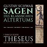Theseus (Die Sagen des klassischen Altertums Band 1, Buch 5 - Teil 2) - Gustav Schwab