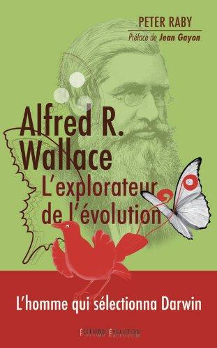 Alfred R. Wallace, l'explorateur de l'évolution : 1823-1913 par Peter Raby