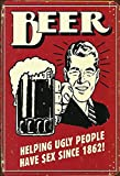 Beer Helping Ugly People have Sex since 1862 lustig spruche bier alkohol schild aus blech, metal sign, tin