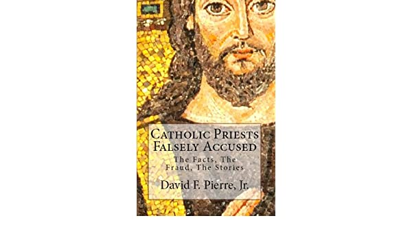 Catholic priests falsely accused the facts the fraud the catholic priests falsely accused the facts the fraud the stories ebook david f pierre jr amazon kindle store fandeluxe Document
