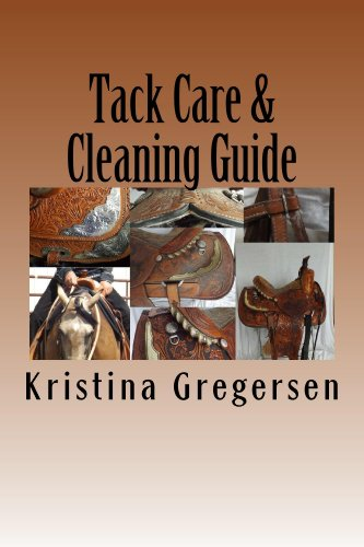 Tack Care & Cleaning Guide: Getting the most out of your tack (English Edition)