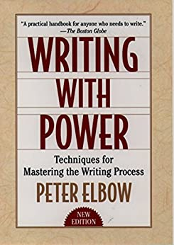 Writing With Power: Techniques for Mastering the Writing Process by [Elbow, Peter]