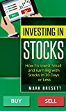 Investing In Stocks: How To Invest Small and Earn Big with Stocks in 30 Days or Less