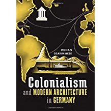 Colonialism and Modern Architecture in Germany (Culture Politics & the Built Environment)
