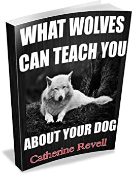 WHAT WOLVES CAN TEACH YOU ABOUT YOUR DOG (English Edition) par [Revell, Catherine]