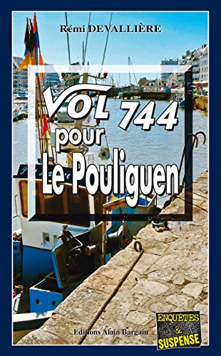 Vol 744 pour Le Pouliguen: Polar breton (Enquête et suspense) par Rémi Devallière