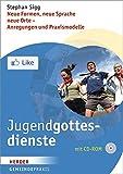 Jugendgottesdienste: Neue Formen, neue Sprache, neue Orte - Anregungen und Praxismodelle