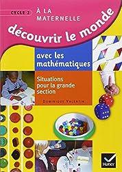 Découvrir le monde avec les mathématiques GS : Situations pour la grande section de maternelle
