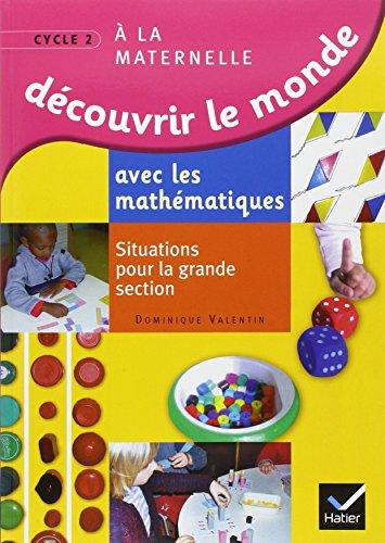 Dcouvrir le monde avec les mathmatiques GS : Situations pour la grande section de maternelle
