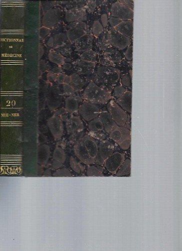 Dictionnaire de Médecine ou Répertoire Général des Sciences Médicales considérées sous les rapports théorique et pratique. Tome 20 [MIE-NER] par Collectif