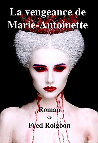 Couverture du livre La vengeance de Marie-Antoinette: roman historique