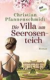 Die Villa am Seerosenteich: Roman - Christian Pfannenschmidt