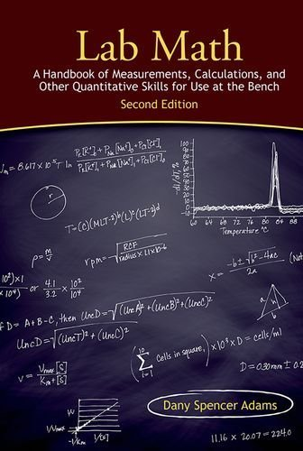 Lab Math: A Handbook of Measurements, Calculations, and Other Quantitative Skills for Use at the Bench, Second edition by Adams, Dany Spencer (2013) Hardcover