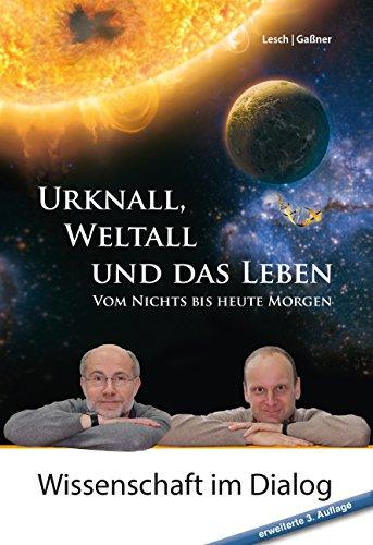 Urknall, Weltall und das Leben: Vom Nichts bis heute Morgen  erweiterte 3. Auflage (German Edition) por Harald Lesch