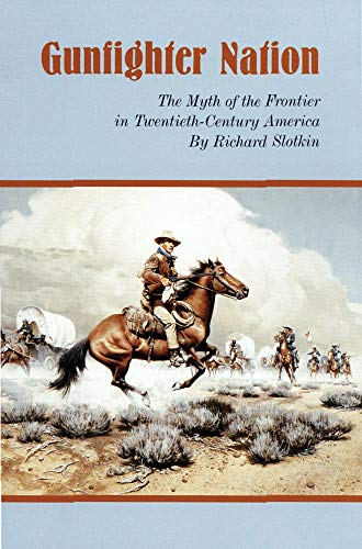 Gunfighter Nation: Myth of the Frontier in Twentieth-Century America, the: The Myth of the Frontier in Twentieth-century America (Pioneer American Video)