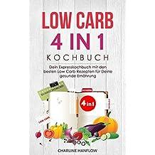Low Carb 4 in1 Kochbuch: Dein Expresskochbuch mit den besten Low Carb Rezepten für Deine gesunde Ernährung | MIT BONUS: INKLUSIVE ZUCKERFREIE, DARMSCHONENDE UND STOFFWECHSELBESCHLEUNIGENDE REZEPTE