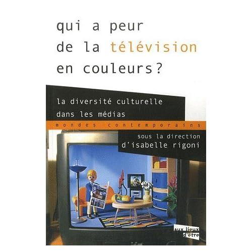 Qui a peur de la télévision en couleurs ? : La diversité culturelle dans les médias de Isabelle Rigoni (19 avril 2007) Broché