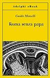 Scarica Libro Roma senza papa Cronache romane di fine secolo ventesimo (PDF,EPUB,MOBI) Online Italiano Gratis