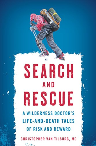 Search and Rescue: A Wilderness Doctor's Life-and-Death Tales of Risk and Reward Descargar PDF
