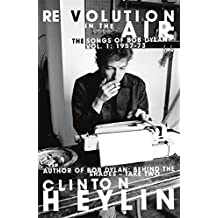 Revolution in the Air: The Songs of Bob Dylan 1957-1973 (Songs of Bob Dylan Vol 1)