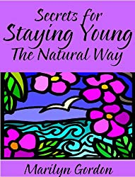 Secrets for Staying Young the Natural Way   Anti-Aging Rejuvenation for Your Life