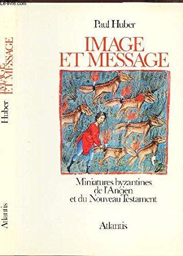 Image et message. Miniatures byzantines de lAncien et du Nouveau Testament.