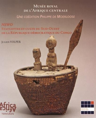 Nswo : Statuettes et culte du Sud-Ouest de la République démocratique du Congo par Julien Volper