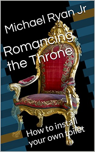 Romancing the Throne: How to install your own toilet (English Edition)