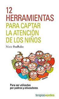 12 herramientas para captar la atención de los niños.: Para ser utilizadas por padres y educadores par MARIE POULHALEC