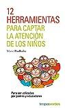 12 herramientas para captar la atención de los niños.: Para ser utilizadas por padres y educadores par POULHALEC