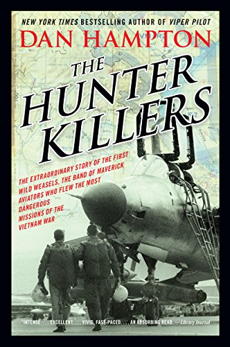 The Hunter Killers: The Extraordinary Story of the First Wild Weasels, the Band of Maverick Aviators Who Flew the Most Dangerous Missions of the Vietnam War (English Edition) -