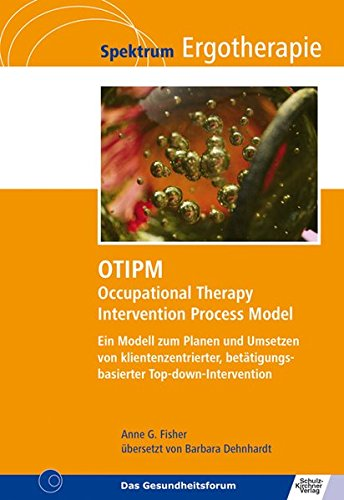 Ergotherapie-wörterbuch (OTIPM Occupational Therapy Intervention Process Model: Ein Modell zum Planen und Umsetzen von klientenzentrierter, betätigungsbasierter Top-down-Intervention (Spektrum Ergotherapie))