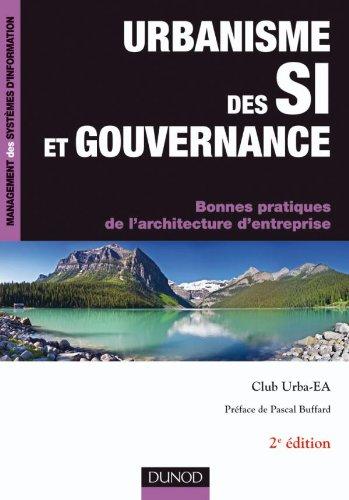 Urbanisme des SI et gouvernance - 2ème édition - Bonnes pratiques de l'architecture d'en: Bonnes pratiques de l'architecture d'entreprise