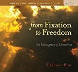From Fixation to Freedom: The Enneagram of Liberation [With 32 Page Study Guide] (Sounds True Aduio Learning Course)