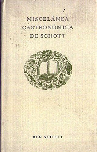 MISCELANEA GASTRONOMICA DE SCHOTT. Idea, texto y diseño de Ben Schott. Traducción de Concha Cardeñoso Sáenz de Miera