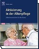 Aktivierung in der Altenpflege: Arbeitsmaterialien für die Praxis