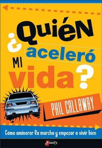 ?Qui?n aceler? mi vida?: C?mo aminorar la marcha y empezar a vivir bien (Spanish Edition) by Phil Callaway (2004-06-06) -