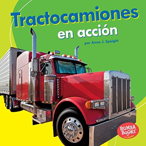 Tractocamiones en acción (Big Rigs on the Go) (Bumba Books ™ en español — Máquinas en acción (Machines That Go)) por Anne J. Spaight