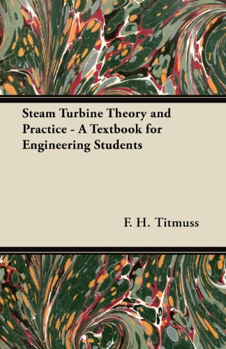 Steam Turbine Theory and Practice - A Textbook for Engineering Students
