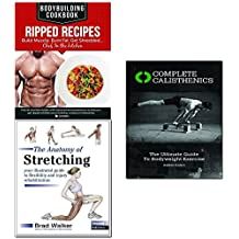 anatomy of stretching, bodybuilding cookbook - ripped recipes and complete calisthenics 3 books collection set