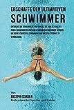 Erschaffe den ultimativen Schwimmer: Entdecke die Geheimnisse und Tricks, die von den besten Profi-Schwimmern und ihren Trainern angewandt werden um Ernahrung und mentale Starke zu verbessern.