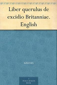 Liber querulus de excidio Britanniae. English by [Gildas]